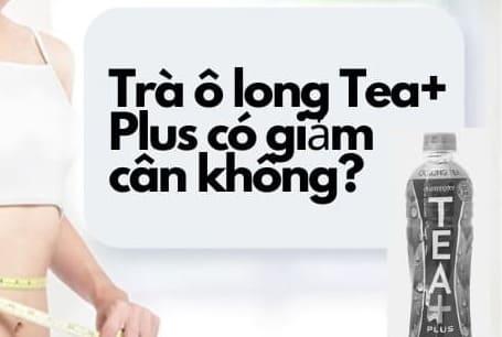 Sự thật Uống trà ô long Tea+ plus có giảm cân không? Mua ở đâu chính hãng? Giá bao nhiêu?